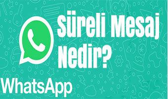 whatsapp-sureli-mesaj-nedir