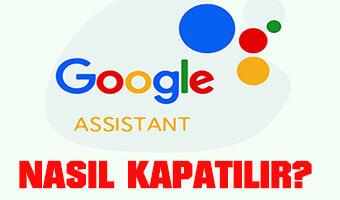 Google Asistanı Nasıl Devre Dışı Bırakılır?