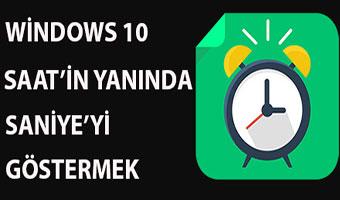 Windows 10 Saatin Yanında Saniyeyi Nasıl Gösterilir?
