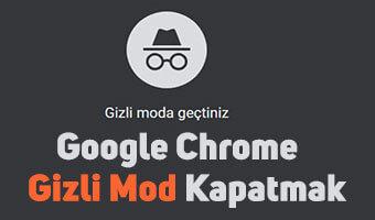 Google Chrome Gizli Mod Nasıl Devre Dışı Bırakılır?