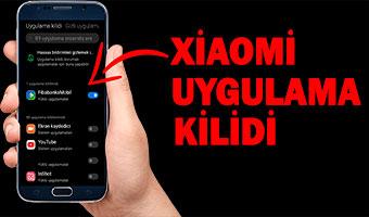 Xiaomi Telefonlarda Uygulama Kilidi Nedir? Nasıl Kullanılır?