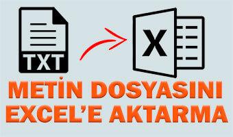 Metin (Txt) Dosyasındaki Veriler Microsoft Excel'e Nasıl Aktarılır?