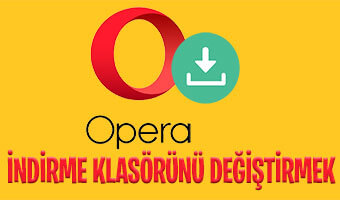 opera-indirme-yerini-degistirmek