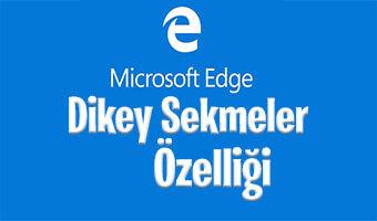 Microsoft Edge Dikey Sekmeler Özelliği Nasıl Aktif Edilir?