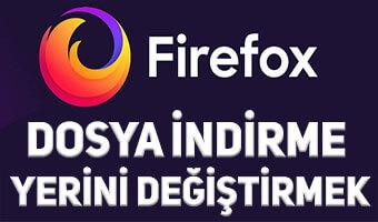 Mozilla Firefox Varsayılan İndirme Klasörü Nasıl Değiştirilir?