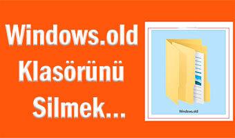 Windows.old Klasörü Nedir? Nasıl Silinir?